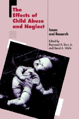 The Effects of Child Abuse and Neglect: Issues and Research, Starr, Raymond H.