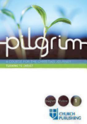 Pilgrim - Turning to Christ: A Course for the Christian Journey (Pilgrim Follow), Cottrell, Stephen; Croft, Steven; Gooder, Paula; Atwell, Robert; Pearson, Sharon Ely