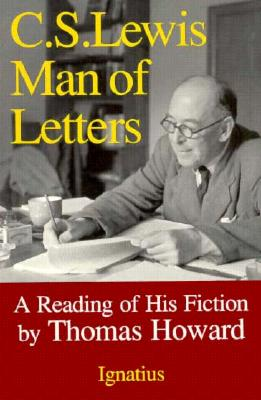 C.S. Lewis: Man of Letters : A Reading of His Fiction, Thomas Howard