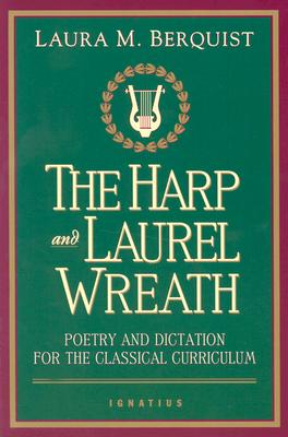 The Harp and Laurel Wreath: Poetry and Dictation for the Classical Curriculum, LAURA BERQUIST