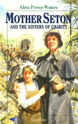 Mother Seton and the Sisters of Charity (Vision Books), Alma Power-Waters