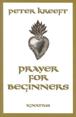 Prayer For Beginners, Peter Kreeft