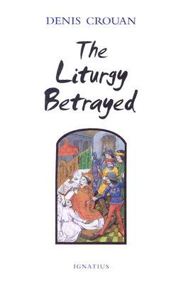 The Liturgy Betrayed, Denis Crouan