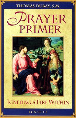 Prayer Primer: Igniting a Fire Within, DuBay S.M., Fr Thomas
