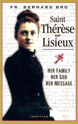 Saint Therese of Lisieux: Her Family, Her God, Her Message, Bro, Bernard