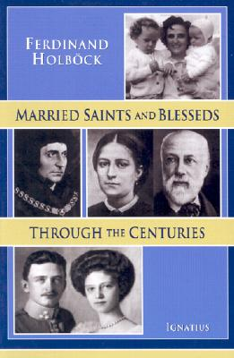 Married Saints and Blesseds: Through the Centuries, FERDINAND HOLBOCK