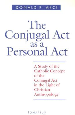Image for The Conjugal Act As a Personal Act: A Study of the Catholic Concept of the Conjugal Act in the Light of Christian Anthropology