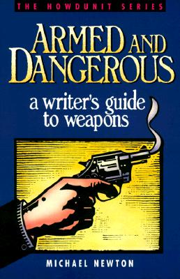 Image for Armed and Dangerous: A Writer's Guide to Weapons (Howdunit Series)