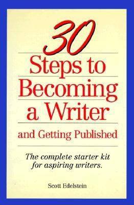 Image for 30 Steps to Becoming a Writer: And Getting Published : The Complete Starter Kit for Aspiring Writers