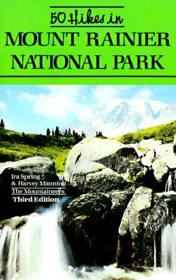 50 Hikes in Mount Rainier National Park, Spring, Ira; Manning, Harvey