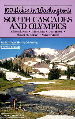 Image for 100 Hikes in Washington's South Cascades and Olympics: Chinook Pass White Passs Goat Rocks Mount St. Helens Mount Adams