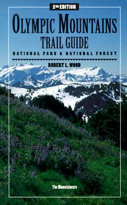 Image for OLYMPIC MOUNTAINS TRAIL GUIDE NATIONAL PARK & NATIONAL FOREST 2ND EDITION