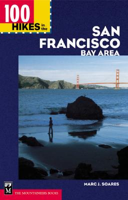 100 Hikes in the San Francisco Bay Area, Soares, Marc J.