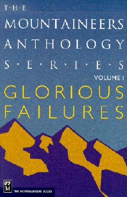 Image for Glorious Failures (The Mountaineers Anthology Series, V. 1)