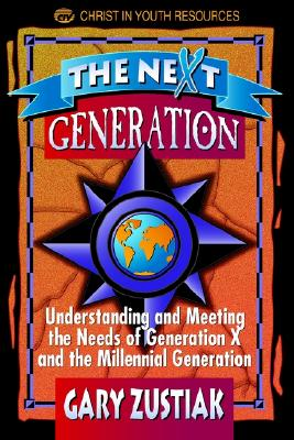 Image for The Next Generation: Understanding and Meeting the Needs of Generation X