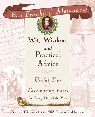 Image for Ben Franklin's Almanac Of Wit, Wisdom, And Practical Advice: Useful Tips And Fascinating Facts For Every Day Of The Year