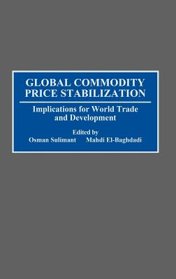 Image for Global Commodity Price Stabilization: Implications for World Trade and Development