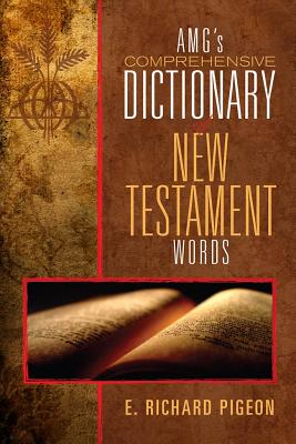 Pigeon's Comprehensive Dictionary of New Testament English and Greek Words, Richard Pigeon Ph.D.