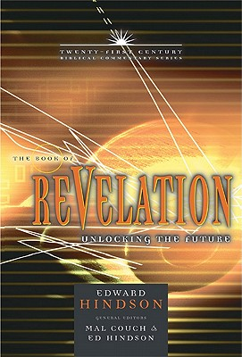 The Book of Revelation: Unlocking the Future (21st Century Biblical Commentary Series), Hindson, Ed