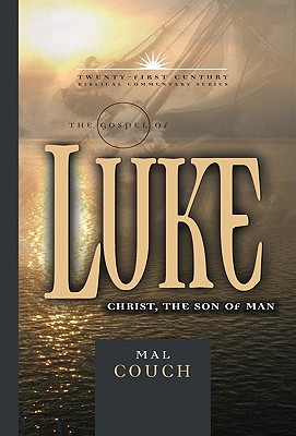 TCBC The Gospel of Luke: Christ, The Son Of Man (21st Century Biblical Commentary Series), Mal Couch