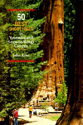 50 Best Short Hikes in Yosemite and Sequoia/Kings Canyon, Krist, John