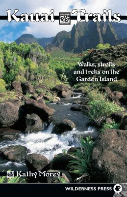 Image for KAUA'I TRAILS WALKS, STROLLS AND TREKS ON THE GARDEN ISLAND