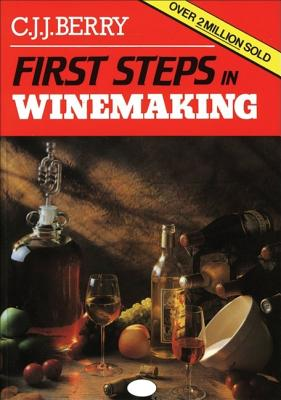 Image for First Steps in Winemaking : A Complete Month-By-Month Guide to Winemaking (Including the Production of Cider, Perry and Mead) in Your Own Home, With over 150 Tried and Tested