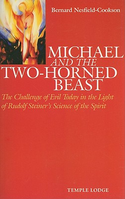Image for Michael and the Two-Horned Beast: The Challenge of Evil Today in the Light of Rudolf Steiner's Science of the Spirit