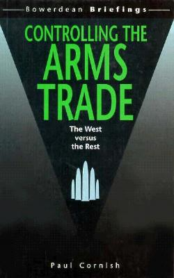 Controlling the Arms Trade: The West Versus the Rest, Cornish, Paul