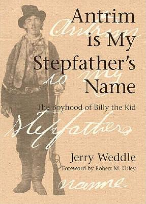 Image for Antrim Is My Stepfather's Name: The Boyhood of Billy the Kid (HISTORICAL MONOGRAPH)