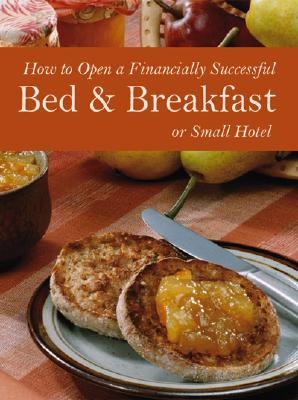 How to Open a Financially Successful Bed & Breakfast or Small Hotel: With Companion CD-ROM, Arduser, Lora; Brown, Douglas R