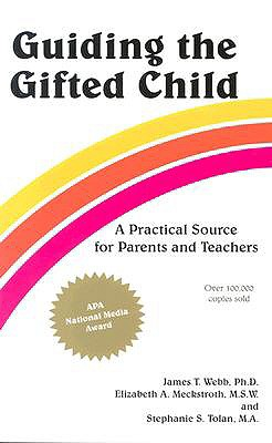 Guiding the Gifted Child: A Practical Source for Parents and Teachers, Webb, James T.; Meckstroth, Elizabeth A.