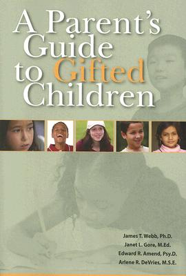A Parent's Guide to Gifted Children, James T. Webb; Janet L. Gore; Edward R. Amend; Arlene R. DeVries