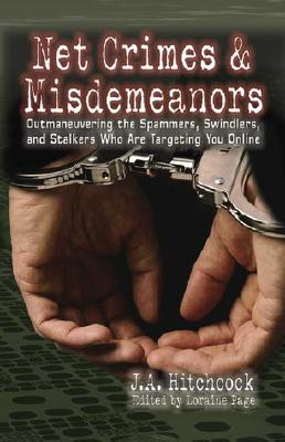 Image for Net Crimes & Misdemeanors: Outmaneuvering the Spammers, Swindlers, and Stalkers Who Are Targeting You Online