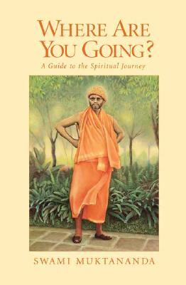 """Where Are You Going? A Guide to the Spiritual Journey, """"Muktananda, Swami"""""""