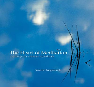Image for The Heart of Meditation: Pathways to a Deeper Experience