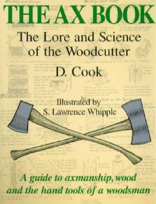 Image for The Ax Book: The Lore and Science of the Woodcutter