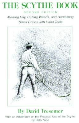 Image for The Scythe BookSecond Edition Mowing Hay, Cutting Weeds, and Harvesting Small Grains with Hand Tools