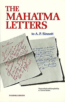 The Mahatma Letters to A. P. Sinnett (Facsimile of 1926 2nd edition), A. Trevor Barker, Compiler
