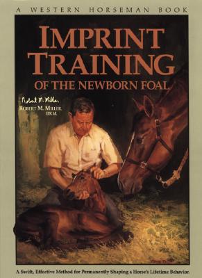 Imprint Training of the Newborn Foal (A Western Horseman Book), Robert M. Miller D.V.M.; Pat Close [Editor]