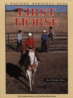 Image for First Horse: The Complete Guide for the First-Time Horse Owner (A Western Horseman Book)