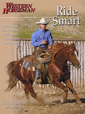 Ride Smart: Improve Your Horsemanship Skills on the Ground and in the Saddle (Western Horseman Books), Cameron, Craig