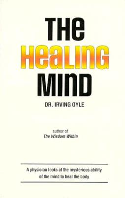 Image for The Healing Mind; A Physician Looks at the Mysterious Ability of the Mind to Heal the Body