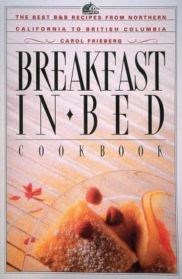 Image for Breakfast in Bed Cookbook: The Best B&B Recipes from Northern California to British Columbia