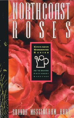 Image for North Coast Roses: For the Maritime Northwest Gardener (Cascadia Gardening Series)