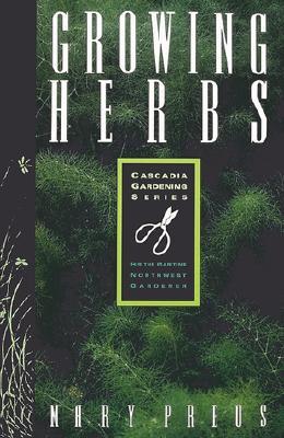 Image for Growing Herbs: For the Maritime Northwest Gardener (Cascadia Gardening Series)