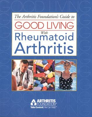 Image for The Arthritis Foundation's Guide to Good Living With Rheumatoid Arthritis (Your Guide to Living Well Series, 2)