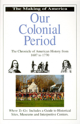 Image for Our Colonial Period: Chronicle of American History from 1607 to 1770 (Making of America)