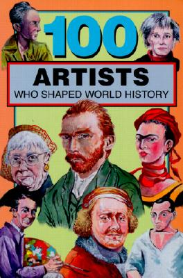 Image for 100 Artists Who Shaped World History (100 Series)