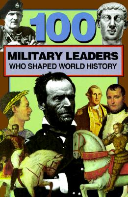 Image for 100 Military Leaders Who Shaped World History (100 Series)
